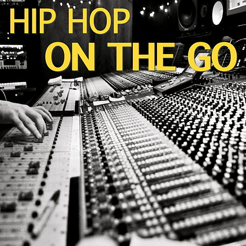 Hip Hop On The Go by Various Artists