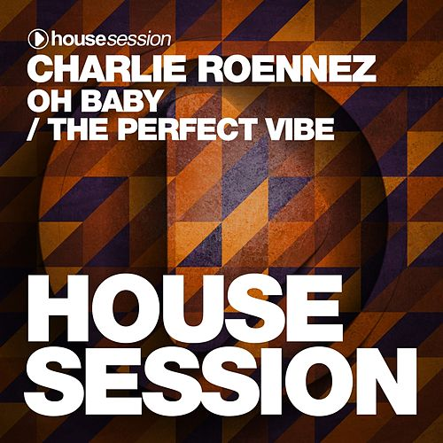 Oh Baby / The Perfect Vibe fra Charlie Roennez