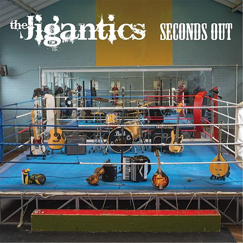 Seconds Out by The Jigantics