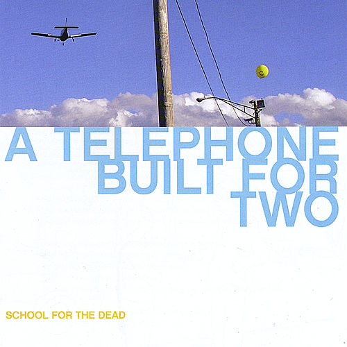 A Telephone Built for Two by School for the Dead