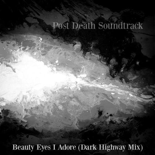 Beauty Eyes I Adore (Dark Highway Mix) von Post Death Soundtrack