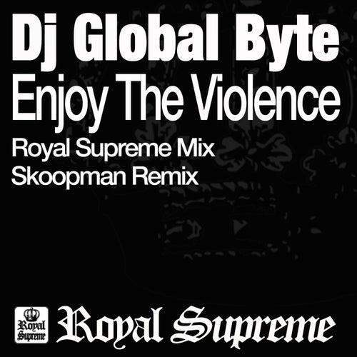 Enjoy the Violence by DJ Global Byte