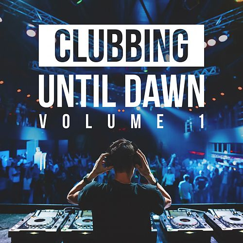 Clubbing Until Dawn, Vol. 1 de Various Artists