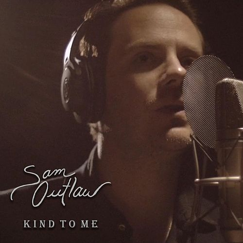 Kind to Me by Sam Outlaw