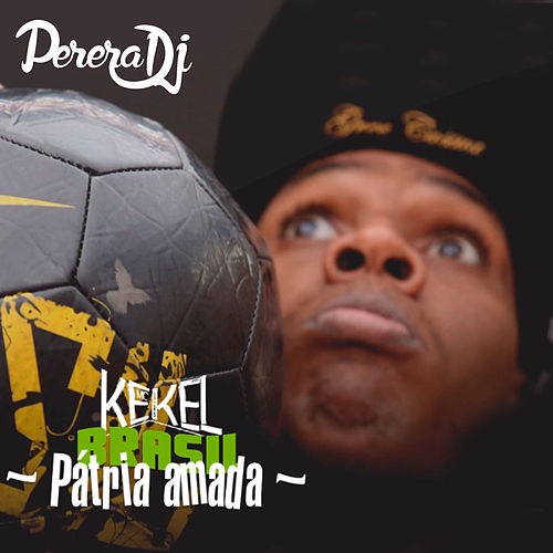 Pátria Amada Brasil by Mc Kekel