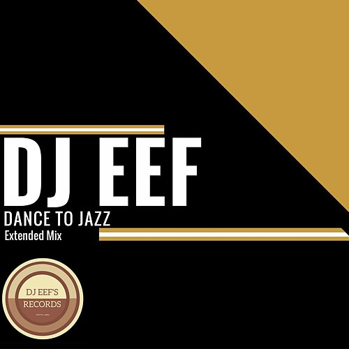 Dance to Jazz (Extended Mix) de DJ Eef