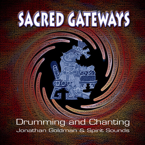 Sacred Gateways: Drumming and Chanting de Jonathan Goldman