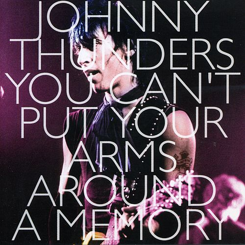 You Can't Put Your Arms Around a Memory by Johnny Thunders