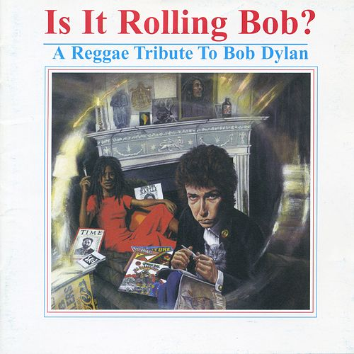 Is It Rolling Bob? A Reggae Tribute to Bob Dylan by Various Artists