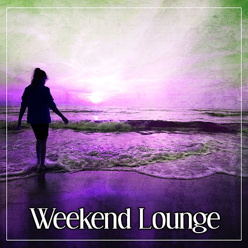 Weekend Lounge - Chill Out Empire, Sunrise, Positive Energy von Ibiza Chill Out
