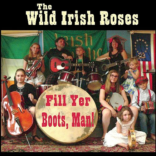 Fill Yer Boots, Man! de The Wild Irish Roses