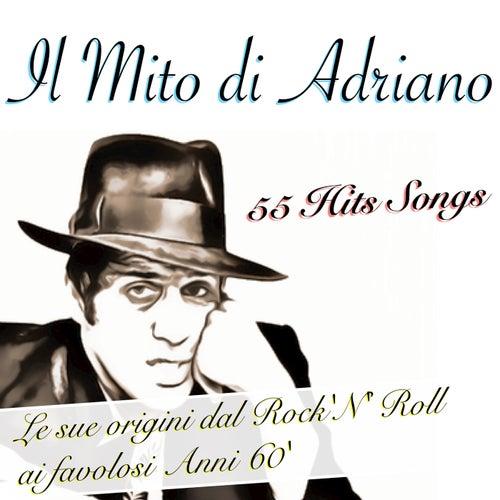 Il Mito di Adriano (Le Mie origini dal Rock'N' Roll ai favolosi Anni 60') [55 Hits Songs] von Adriano Celentano