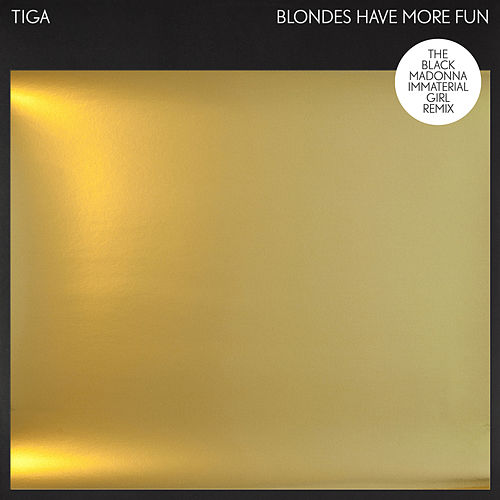 Blondes Have More Fun (The Black Madonna Immaterial Girl Remix) by Tiga