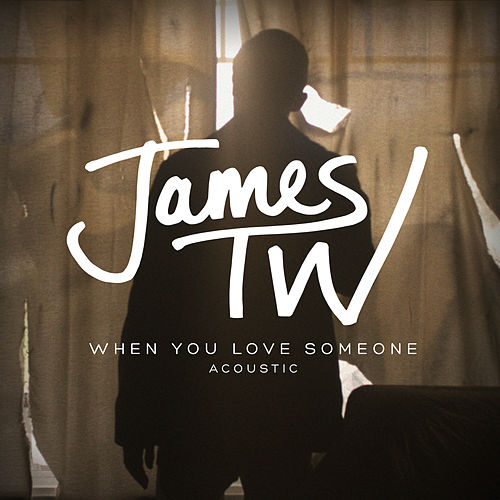 When You Love Someone (Acoustic) di James TW