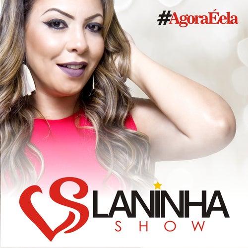 #Agoraéela by Laninha Show