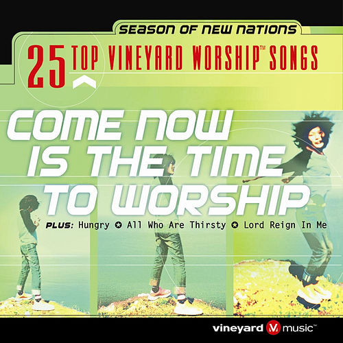 25 Top Vineyard Worship Songs (Come Now Is The Time To Worship) by Vineyard Worship