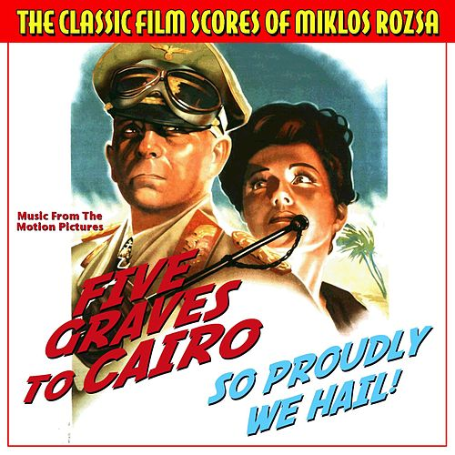 The Classic Film Scores of Miklos Rozsa: Five Graves to Cairo and So Proudly We Hail  (Original Motion Picture Soundtracks) de Miklos Rozsa