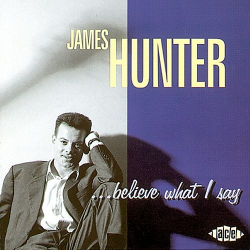 Believe What I Say by The James Hunter Six