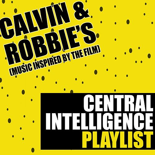Calvin & Robbie's Central Intelligence Playlist (Music Inspired by the Film) by Various Artists