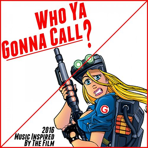 Who Ya Gonna Call? (2016 Music Inspired by the Film) by Various Artists