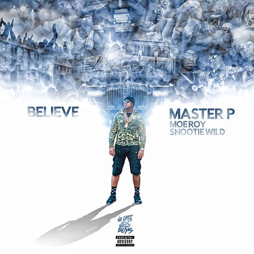 Believe (feat. Moe Roy & Snootie Wild) - Single von Master P