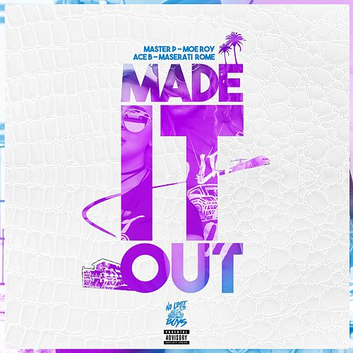 Made It Out (feat. Moe Roy, Ace B & Maserati Rome) - Single by Master P