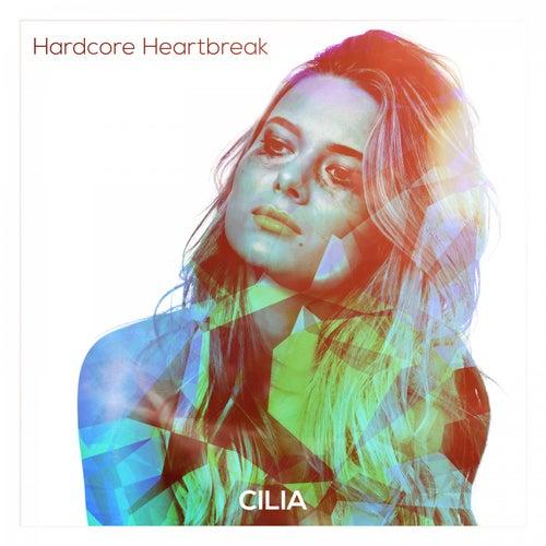 Hardcore Heartbreak von Cilia