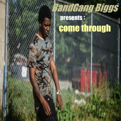 Come Through by BandGang Biggs