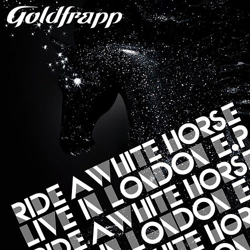 Ride a White Horse (Live in London) by Goldfrapp