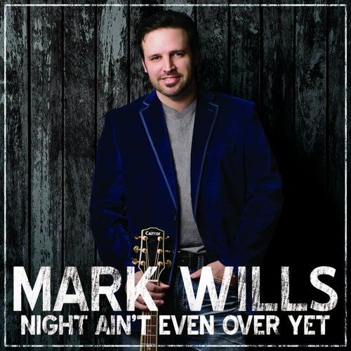 Night Ain't Even over Yet von Mark Wills