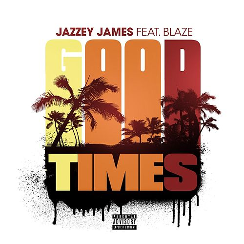 Good Times (feat. Blaze) von Jazzey James