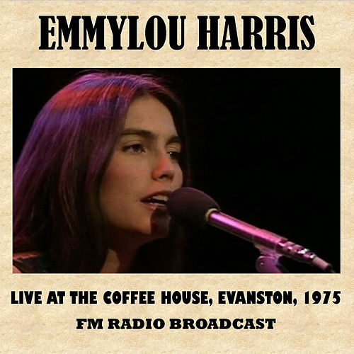 Live at the Coffee House, Evanston, 1975 (FM Radio Broadcast) von Emmylou Harris