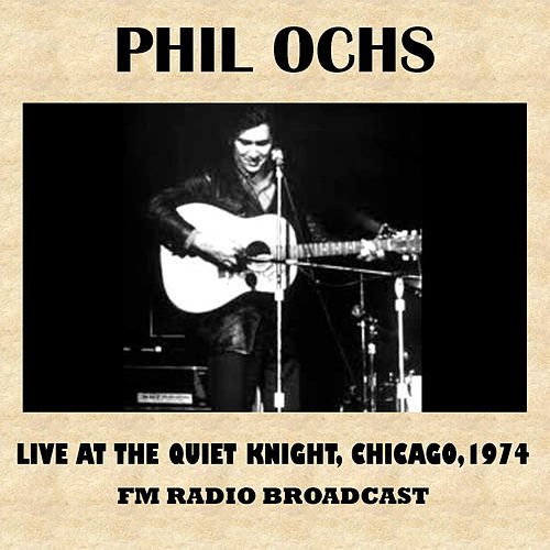 Live at the Quiet Knight, Chicago, 1974 (FM Radio Broadcast) by Phil Ochs