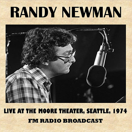 Live at the Moore Theater, Seattle, 1974 (FM Radio Broadcast) by Randy Newman
