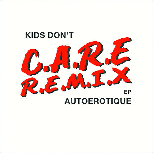 Kids Don't Care (Remixes) de Autoerotique