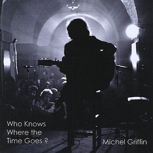 Who Knows Where the Time Goes? von Michel Griffin