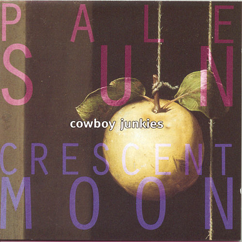 Pale Sun, Crescent Moon de Cowboy Junkies