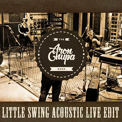Little Swing (Acoustic Live Edit) by AronChupa