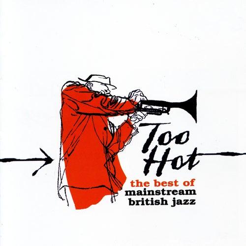 Too Hot: The Best of Mainstream British Jazz de Various Artists