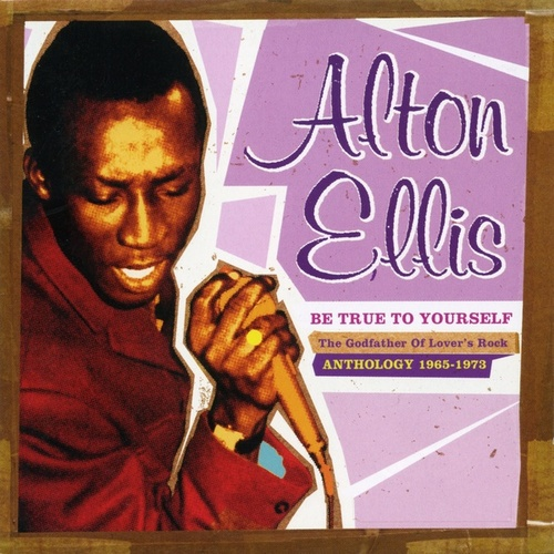 Be True to Yourself: The Godfather of Lover's Rock (Anthology 1965-1973) de Alton Ellis