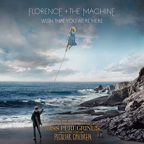 "Wish That You Were Here (From ""Miss Peregrine's Home For Peculiar Children"" Original Motion Picture Soundtrack) de Florence + The Machine"