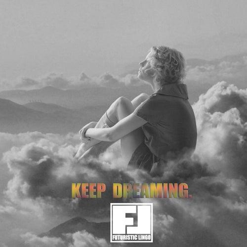Keep Dreaming by Futuristic Lingo
