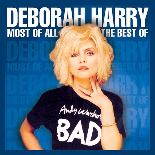 Most of All: The Best of Deborah Harry by Debbie Harry