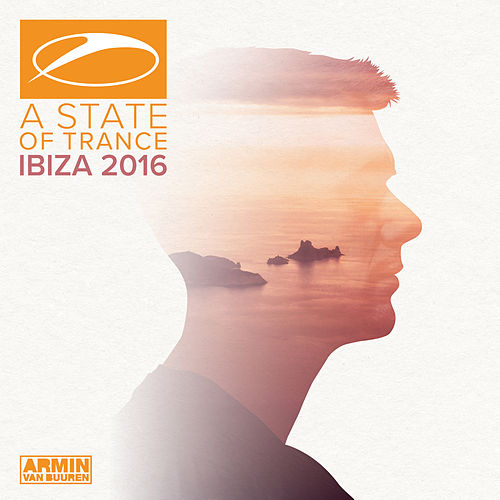 A State Of Trance, Ibiza 2016 (Selected by Armin van Buuren) von Various Artists