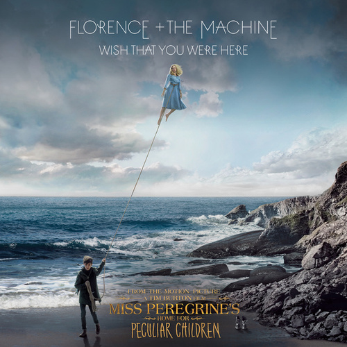 "Wish That You Were Here (From ""Miss Peregrine's Home For Peculiar Children"" Original Motion Picture Soundtrack) by Florence + The Machine"