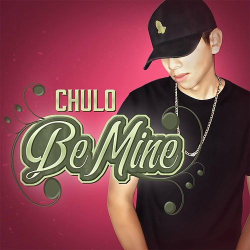 Be Mine de El Chulo