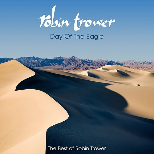Day of the Eagle: The Best of Robin Trower by Robin Trower