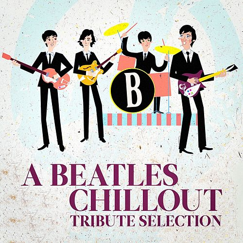 A Beatles Chillout Tribute Selection von Various Artists