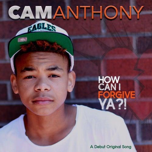 How Can I Forgive Ya fra Cam Anthony