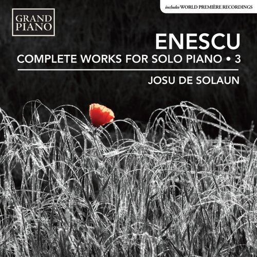 Enescu: Complete Works for Solo Piano, Vol. 3 de Josu de Solaun